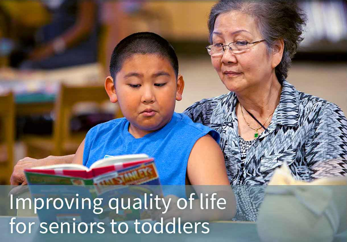 Improving quality of life for seniors to toddlers